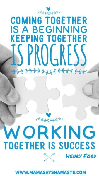 Be united:  Coming together is a beginning. Keeping together is progress. Working together is success.