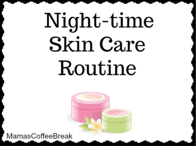 Night-time Skin Care Routine MamasCoffeeBreak
