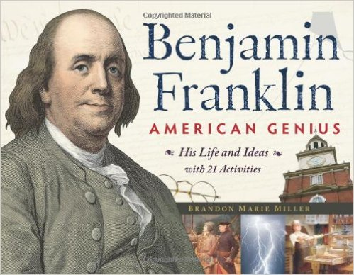 Benjamin Franklin, American Genius: His Life and Ideas with 21 Activities for Kids