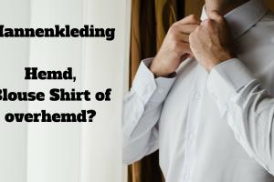 Mannenkleding; Hemd, shirt, overhemd of blouse?