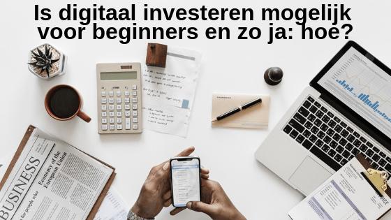Is digitaal investeren mogelijk voor beginners en zo ja: hoe?