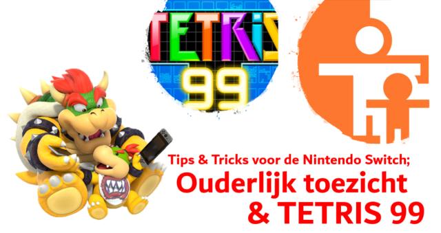 Tips & Tricks voor de Nintendo Switch; Ouderlijk toezicht en TETRIS 99