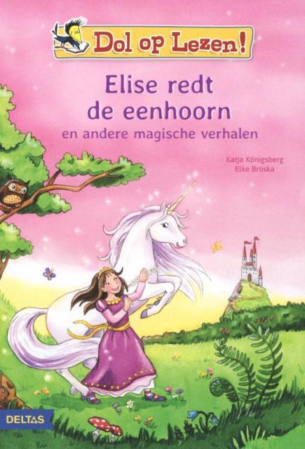 Dol op lezen! - Elise redt de eenhoorn en andere magische verhalen - Deltas