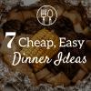 7 Cheap, Easy Dinner Ideas