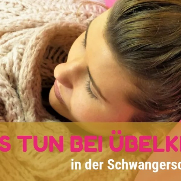 Was tun gegen Schwangerschaftsübelkeit - Mamatime Blog für Schwangere und Mütter