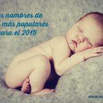 Los nombres de bebé más populares para el 2015