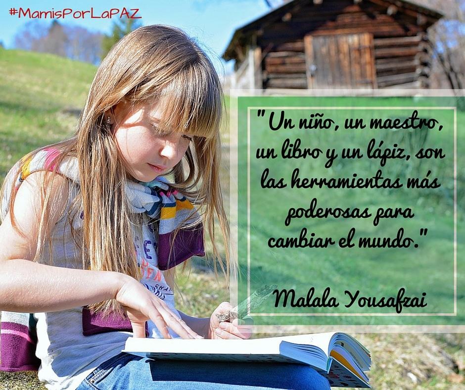-Un niño, un maestro, un libro y un lápiz, son las herramientas más poderosas para cambiar el mundo.-Malala Yousafzai