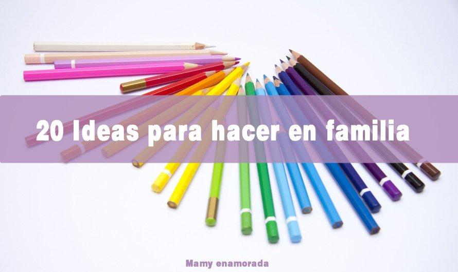 20 ideas para hacer en familia.