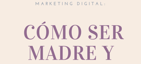 Marketing digital: cómo ser madre y blogger.