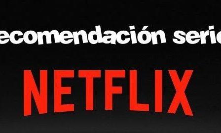 Recomendaciones series Netflix.