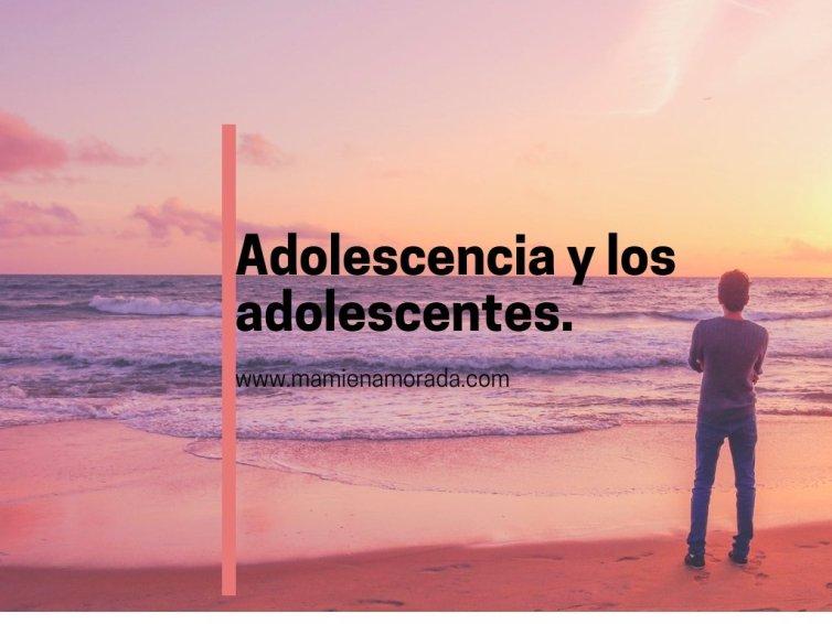 Adolescencia y los adolescentes.