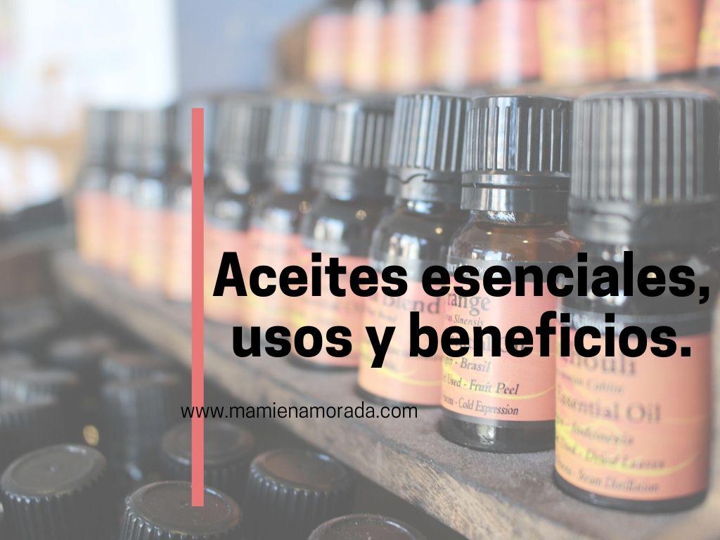 Aceites esenciales, usos y beneficios.