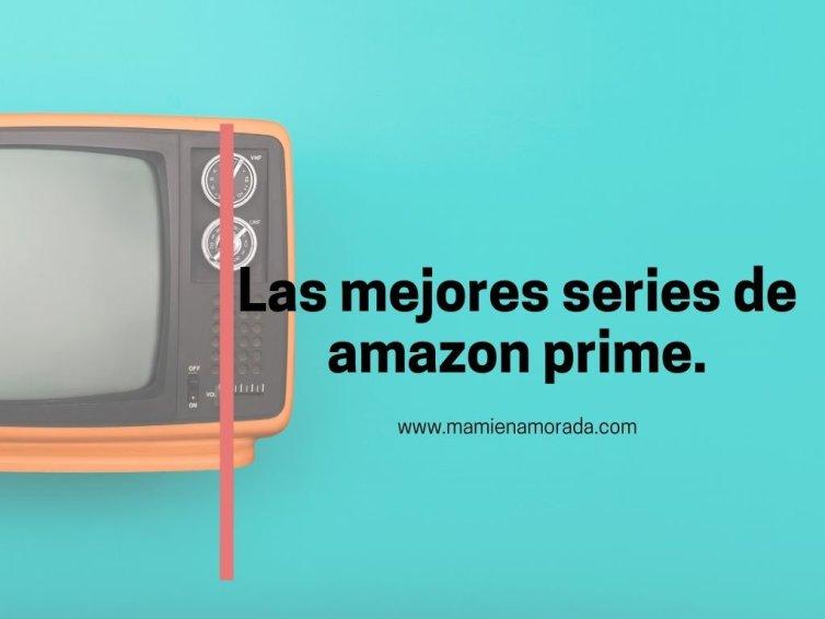 Series en Amazón prime.