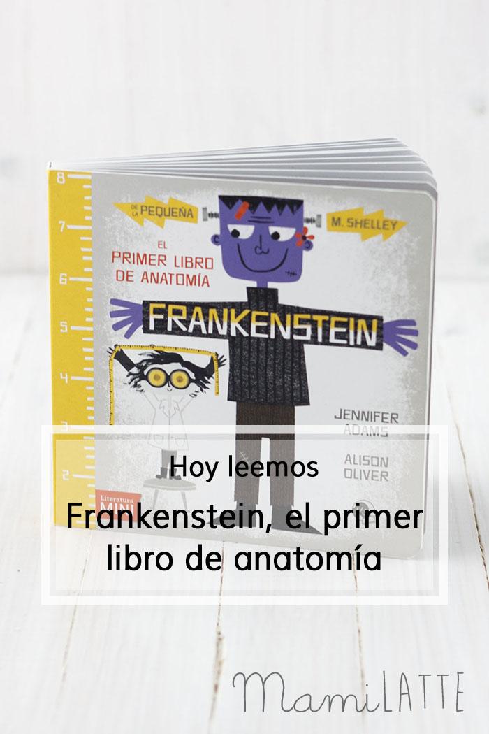 Mamilatte | Frankestein. El primer libro de anatomía.