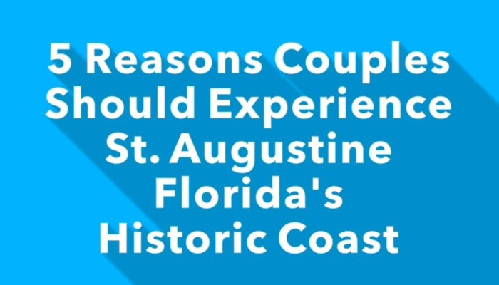 5 Reasons Couples Should Experience St. Augustine and Florida's Historic Coast