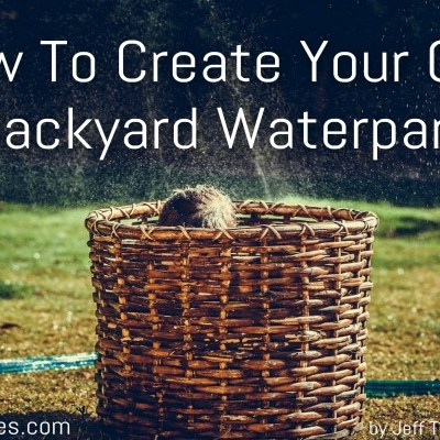How To Create Your Own Backyard Waterpark