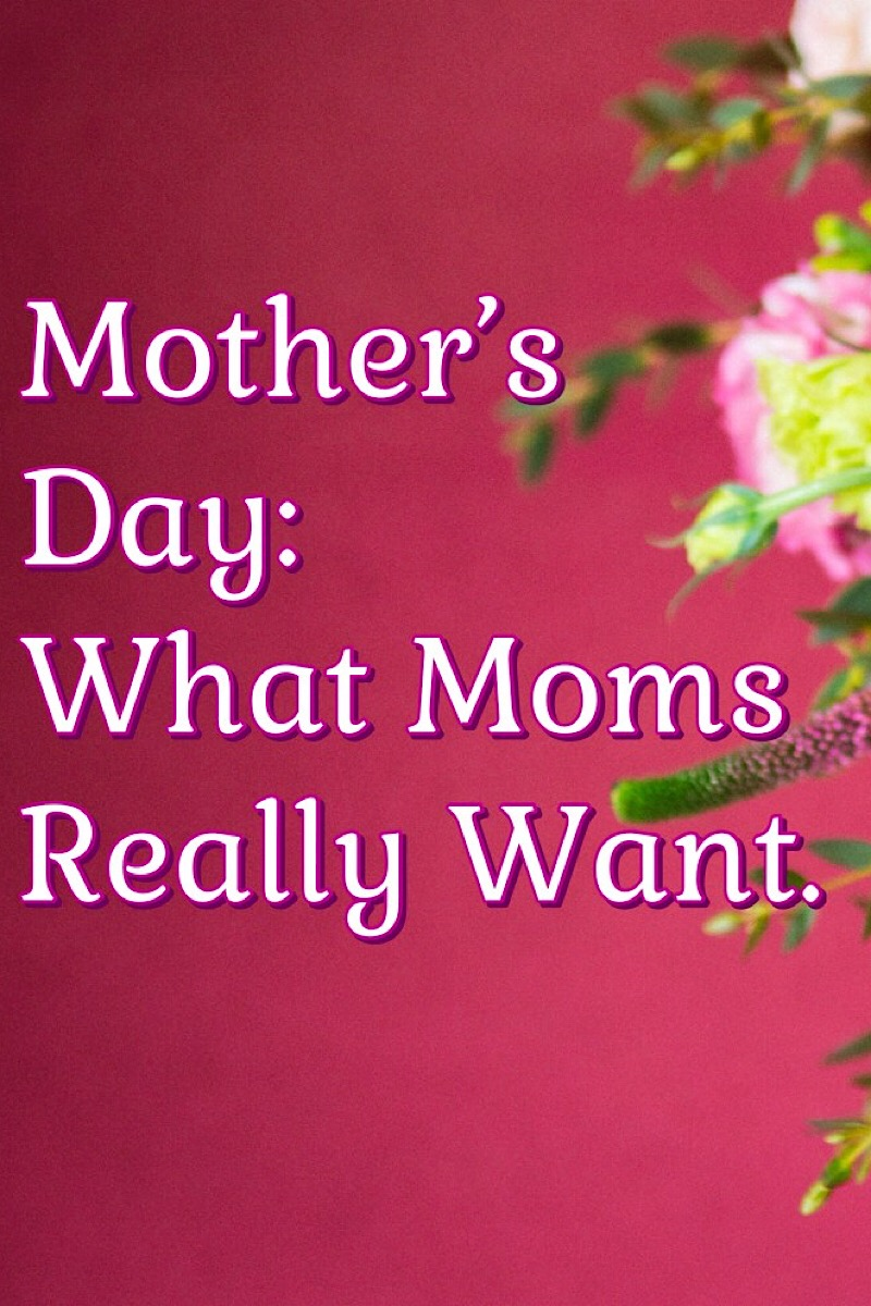 Mother's Day: What Do Mother's Really Want? ⋆ Mami Works