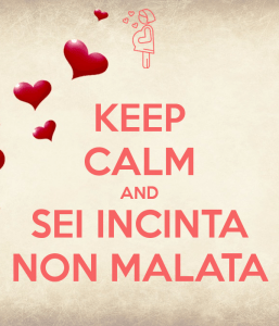 keep calm and sei incinta non malata