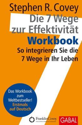 Workbook zu Die 7 Wege zur Effektivität
