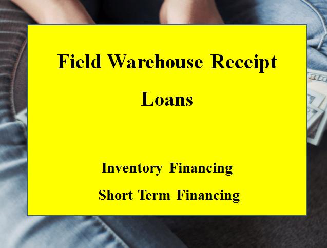 Field Warehouse Receipt Loans