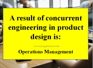 A result of concurrent engineering in product design is: