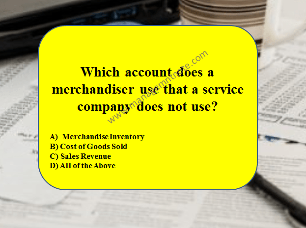 Which account does a merchandiser use that a service company does not use?