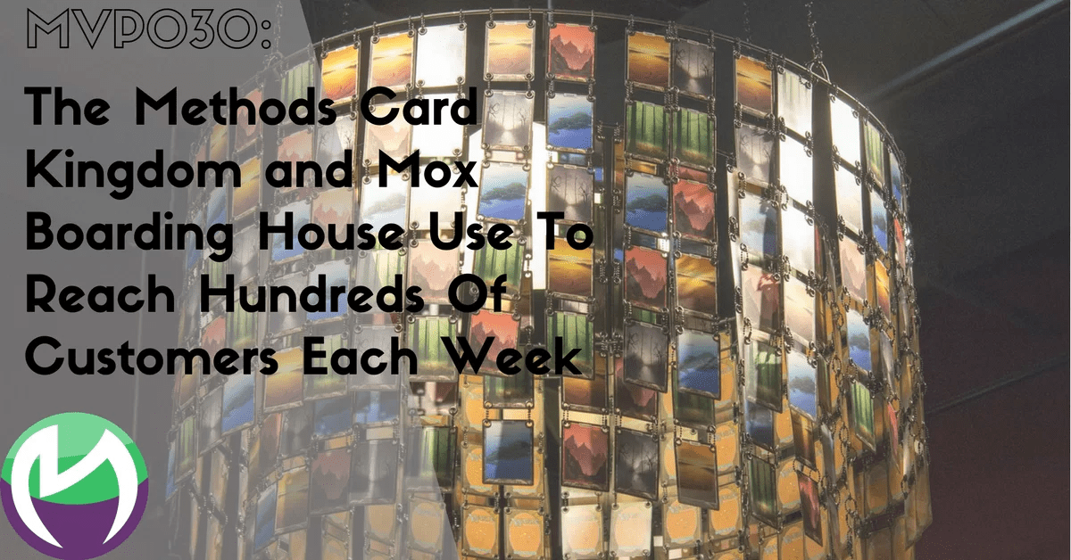 MVP030: The Methods Card Kingdom and Mox Boarding House Use To Reach Hundreds Of Customers Each Week