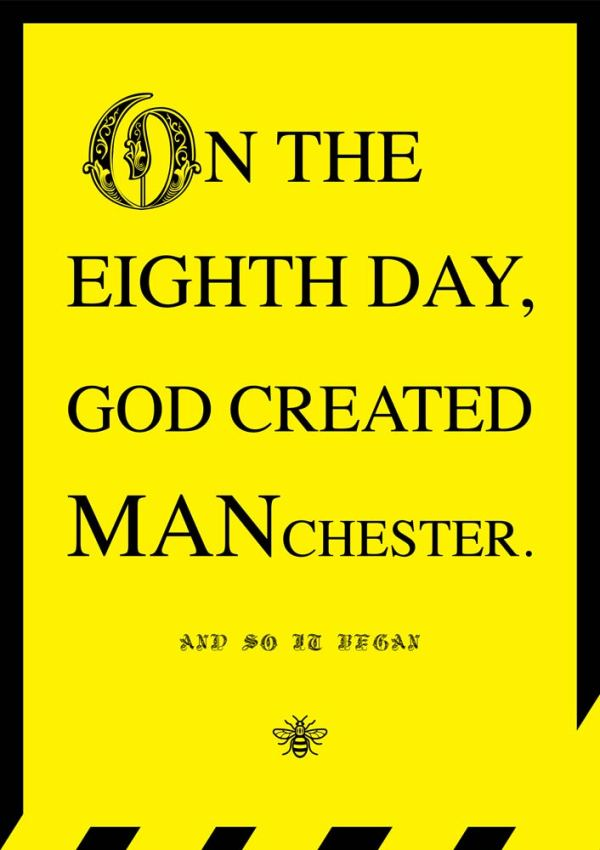 Yellow background poster reading On the eight day god created manchester, and so it began