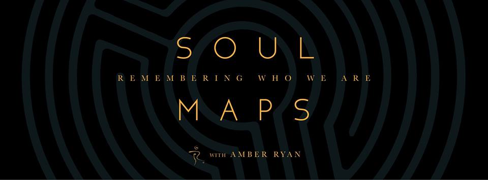 Soul Maps: Remembering Who We Are with Amber Ryan Dec 8th – 10th, 2017