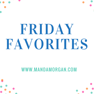 Friday Favorites - www.mandamorgan.com