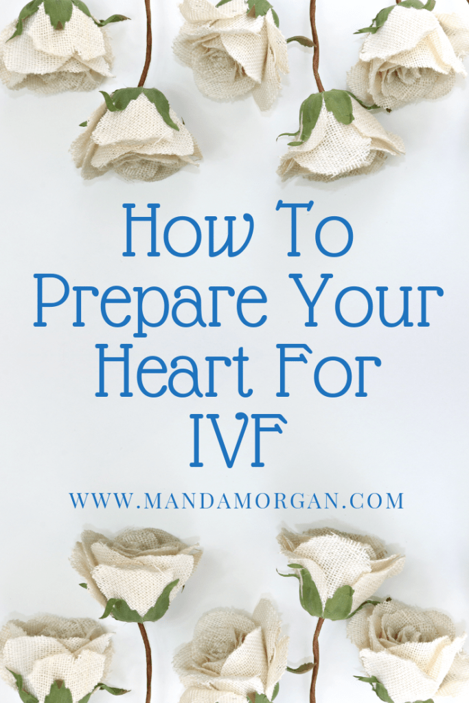 How To Prepare Your Heart For IVF - www.mandamorgan.com #ivf #ivfjourney