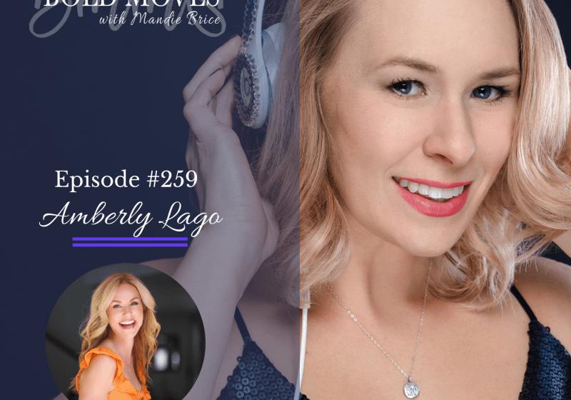 Bold Moves Podcast Episode 259 Amberly Lago