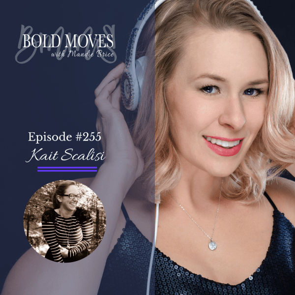 Bold Moves Podcast Episode 255 Kait Scalisi