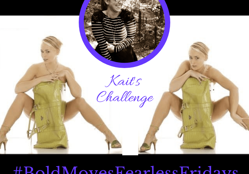 Bold Moves Podcast Episode 256 Fearless Fridays 128 Kait's Challenge