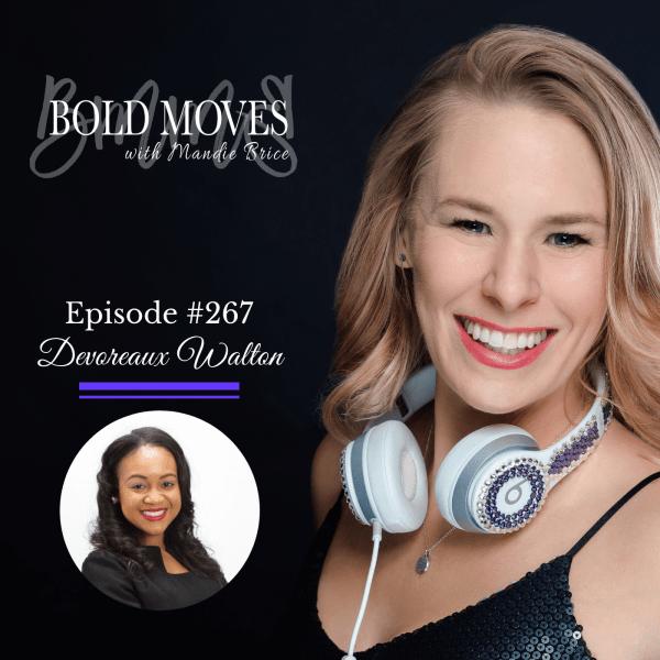 Bold Moves Podcast Episode 267 Devoreaux Walton