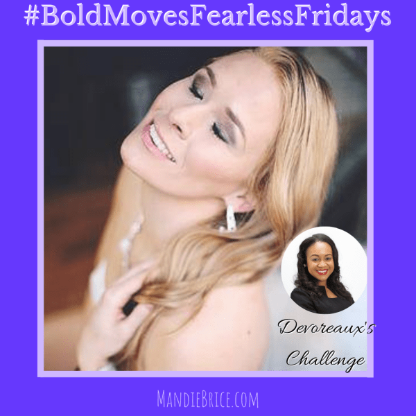 Bold Moves Podcast Episode 268 Fearless Fridays 134 Devoreaux's Challenge