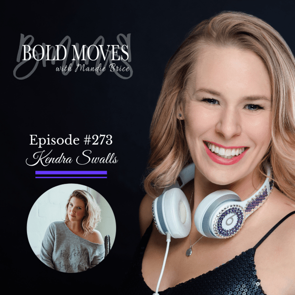 Bold Moves Podcast Episode 273 Kendra Swalls