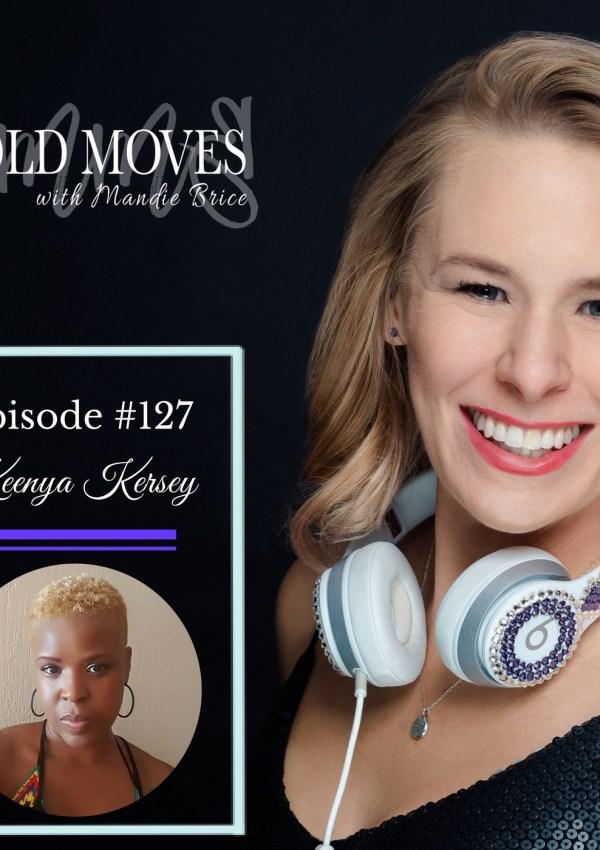 Bold Moves Podcast Episode 127 Keenya Kersey