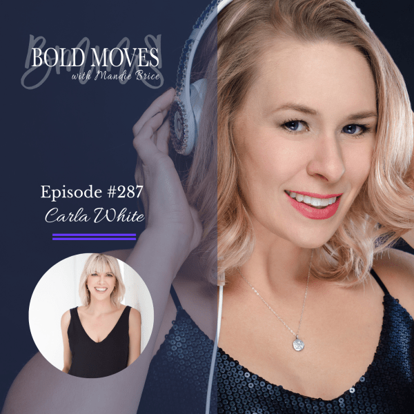 Bold Moves Podcast Episode 287 Carla White