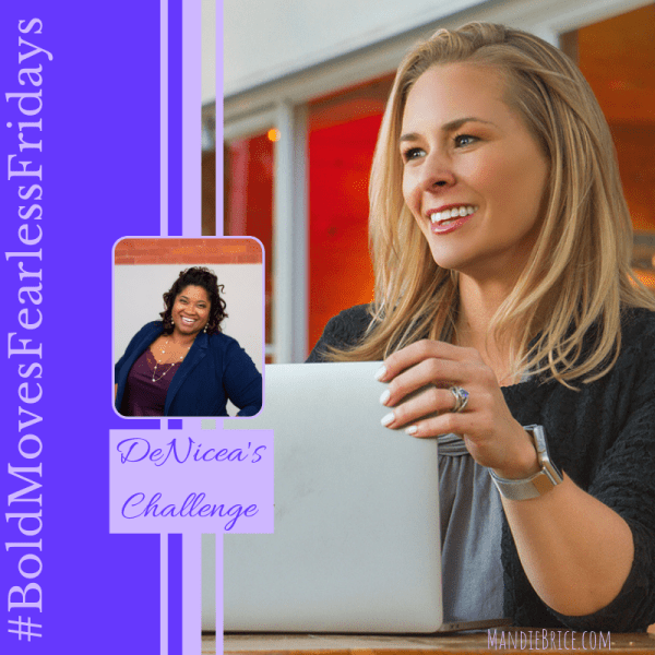 Bold Moves Podcast Episode 292 Fearless Fridays 146 DeNicea's Challenge