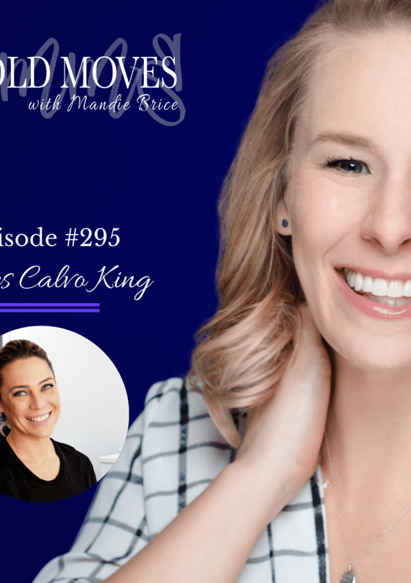 Bold Moves Podcast Episode 295 Nieves Calvo King