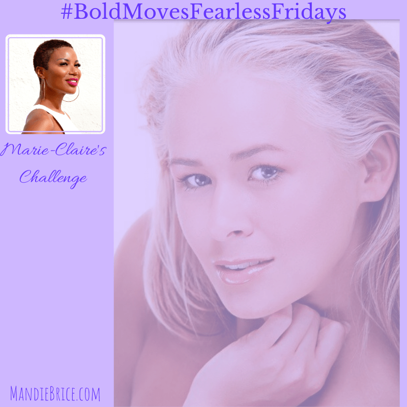 Bold Moves Podcast Episode 338 Fearless Fridays 169 Marie-Claire's Challenge