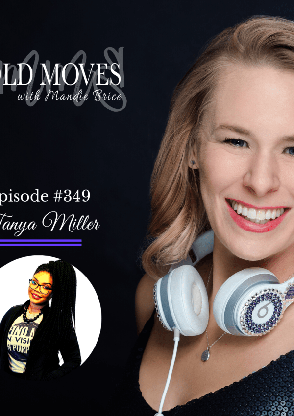 Bold Moves Podcast Episode 349 Tanya J. Miller