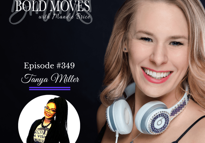 Bold Moves Podcast Episode 349 Tanya J Miller