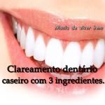 Clareamento dentário caseiro com 3 ingredientes.