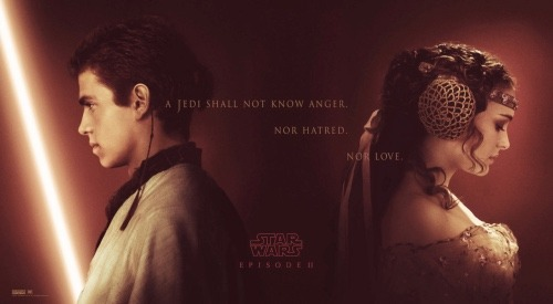 Poster from Attack of the Clones featuring Anakin and Padmé and the words 'A Jedi shall not know anger. Nor hatred. Nor love.'