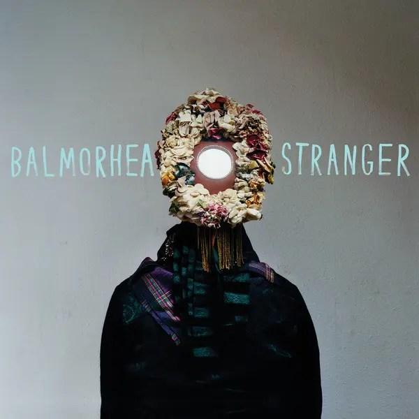 まさに変質者エレクトロニカのBalmorhea「Stranger」