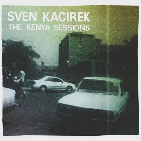Sven Kacirek - The Kenya Sessions (2011)