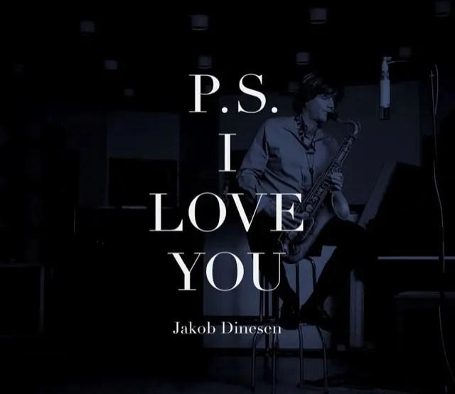 デンマークのサックス奏者ヤコブ・ディネセン『P.S. I LOVE YOU』(2014)