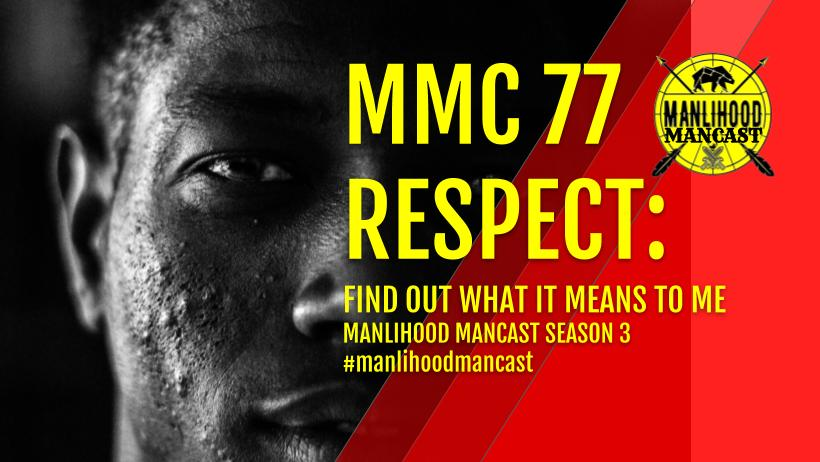 MMC 77 RESPECT - Manlihood ManCast Wide